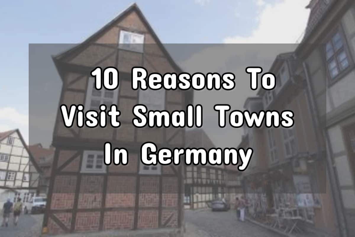 Skip The Cities – 10 Reasons To Visit Small Towns In Germany