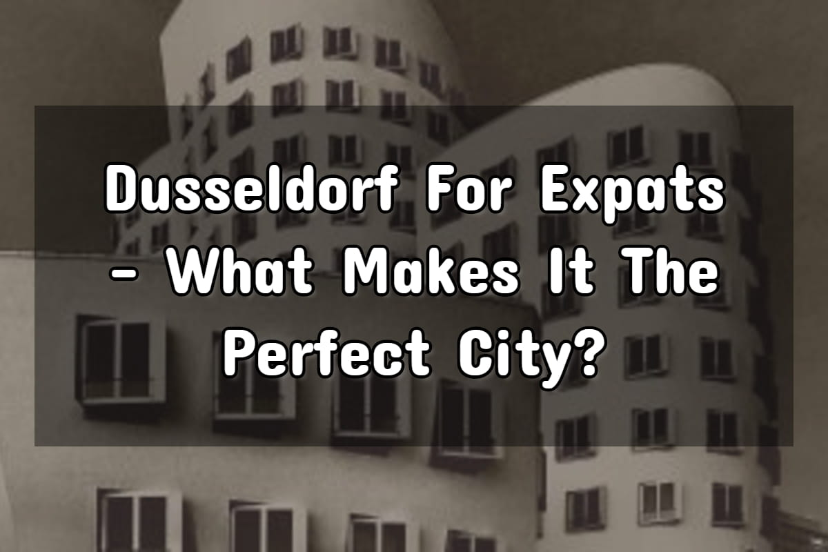 Living in Dusseldorf: Why it's a Great Choice for Expats!