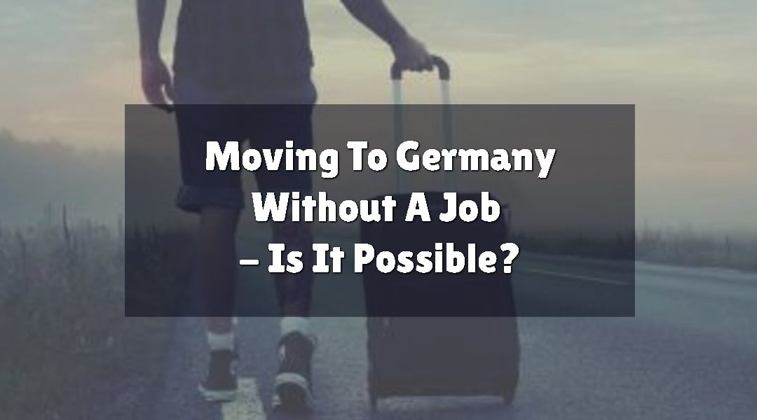 Moving To Germany Without A Job – Is It Possible?