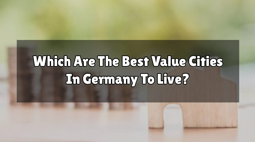 Which Are The Best Value Cities In Germany To Live?