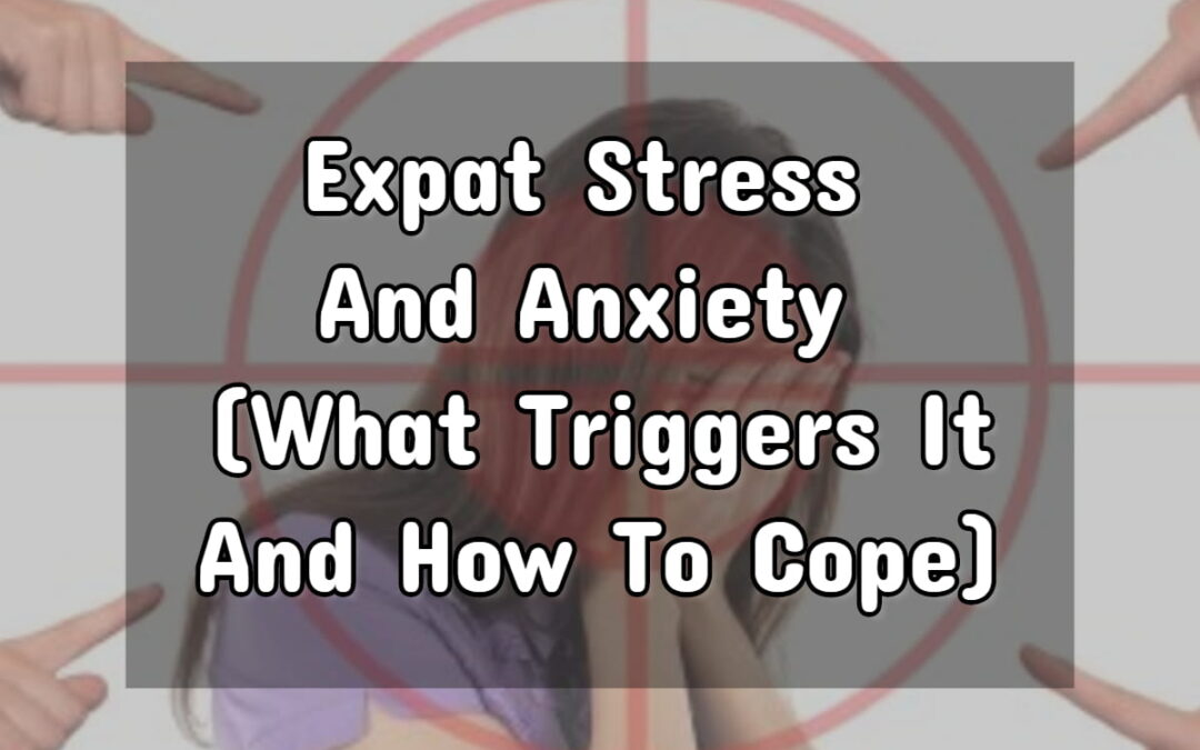 Expat Stress and Anxiety (What Triggers It and How To Cope)