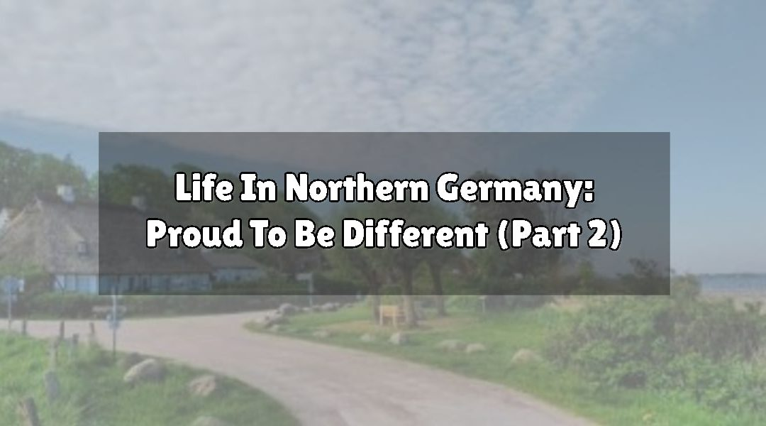 Life In Northern Germany: Proud To Be Different (Part 2)