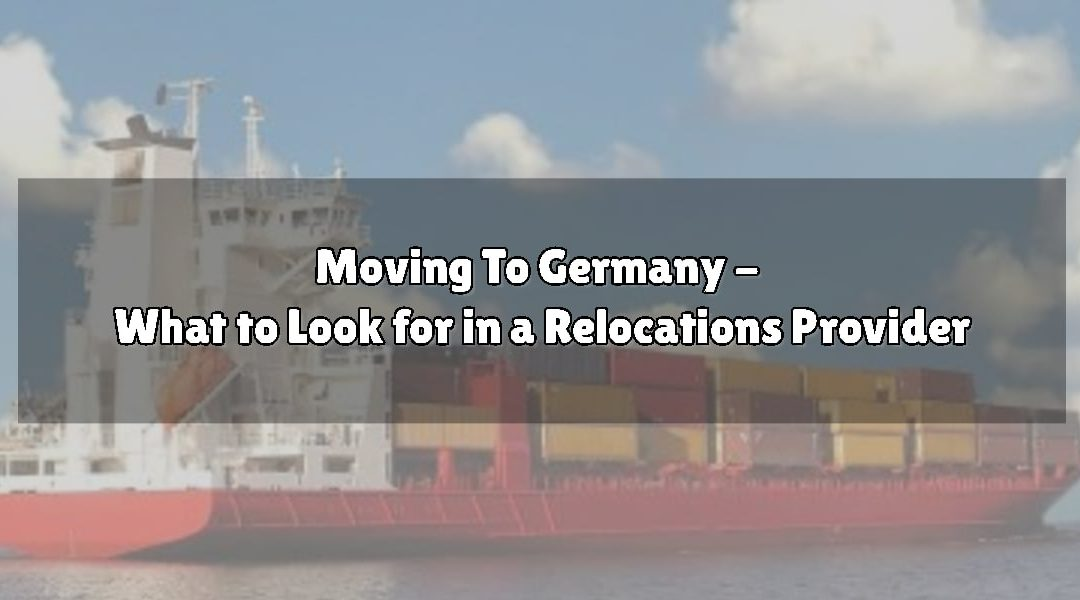 Moving To Germany – What to Look for in a Relocations Provider