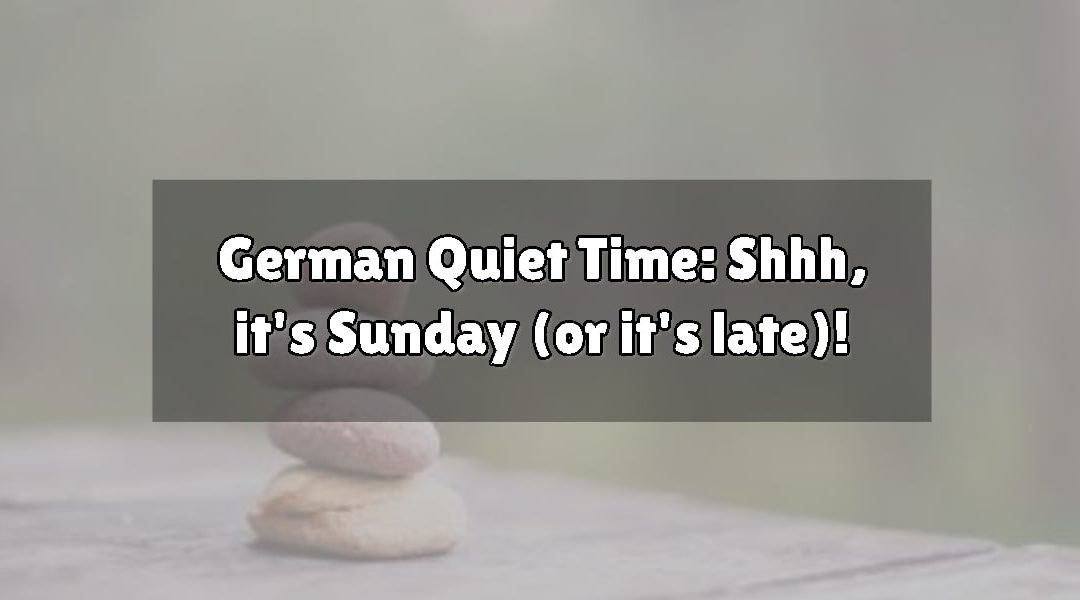 German Quiet Time: Shhh, it's Sunday