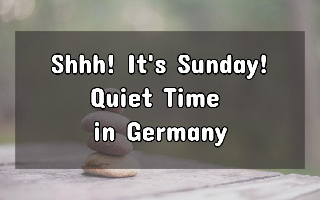 German Quiet Time: Shhh, it's Sunday