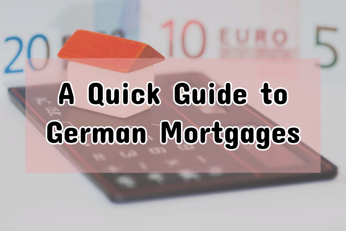 Buying a Home in Germany: A Quick Guide to German Mortgages