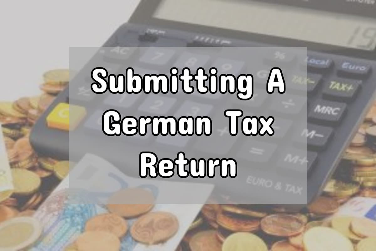 Submitting a German Tax Return: Necessary? Worth it?