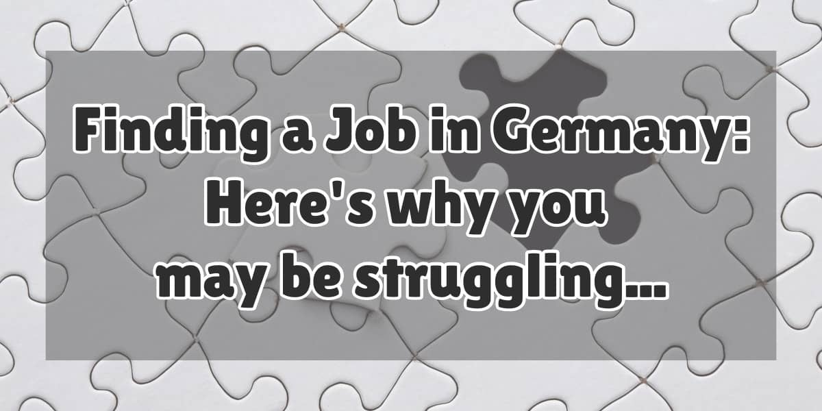 Finding a Job in Germany: Here's Why You May Be Struggling…