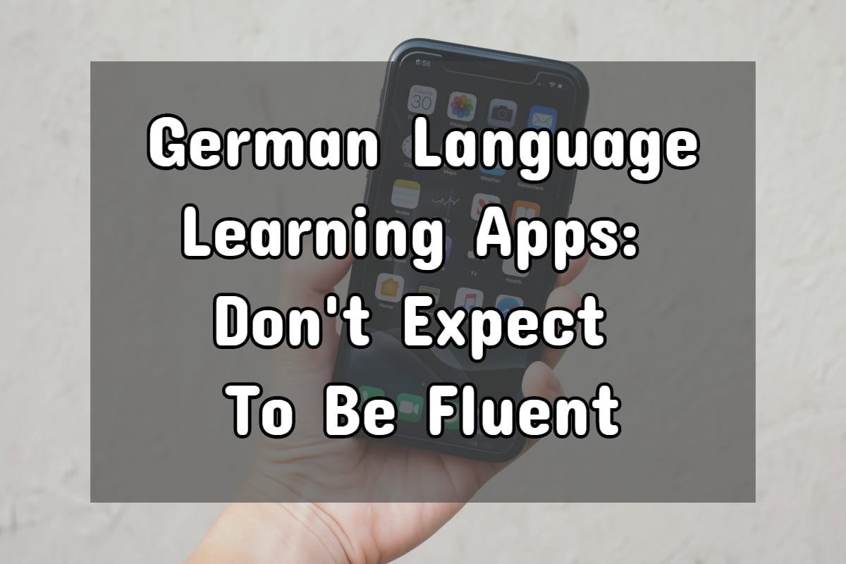 German Language Learning Apps: Don't Expect To Be Fluent