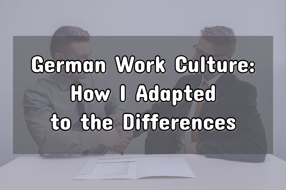 German Work Culture (How I Adapted to the Differences)