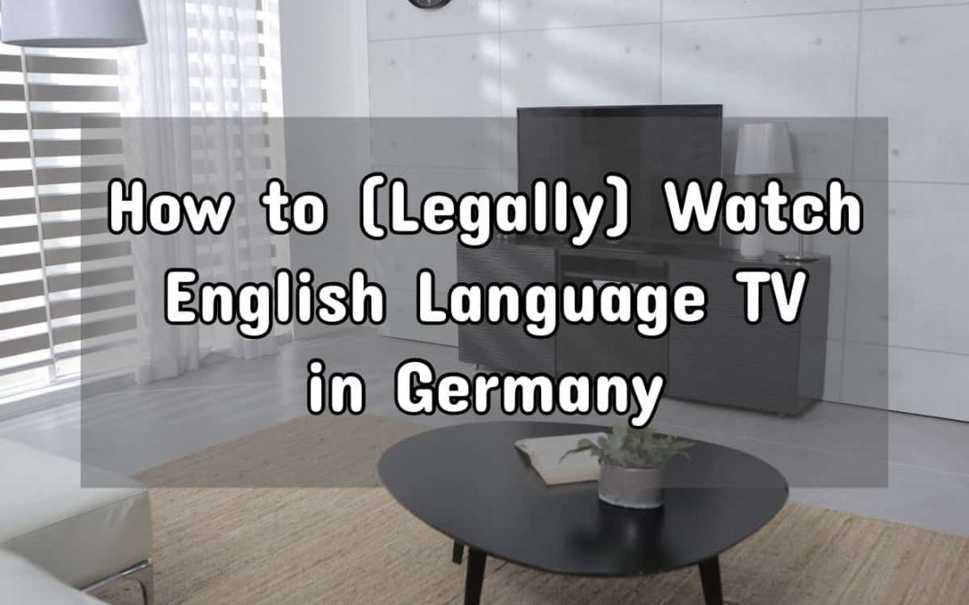 How to (Legally) Watch English TV in Germany