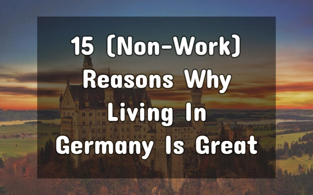 15 (Non-Work) Reasons Why Living In Germany Is Great