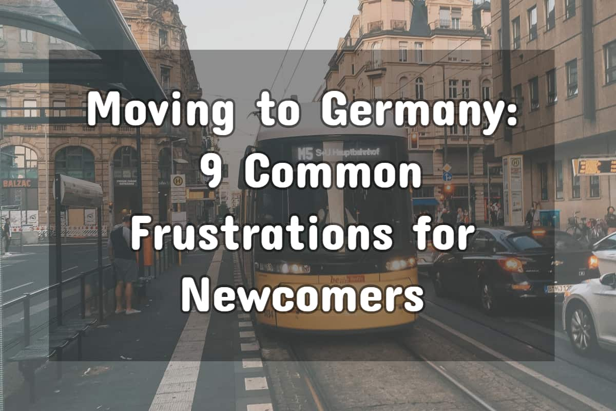 Moving to Germany: 9 Common Frustrations for Newcomers