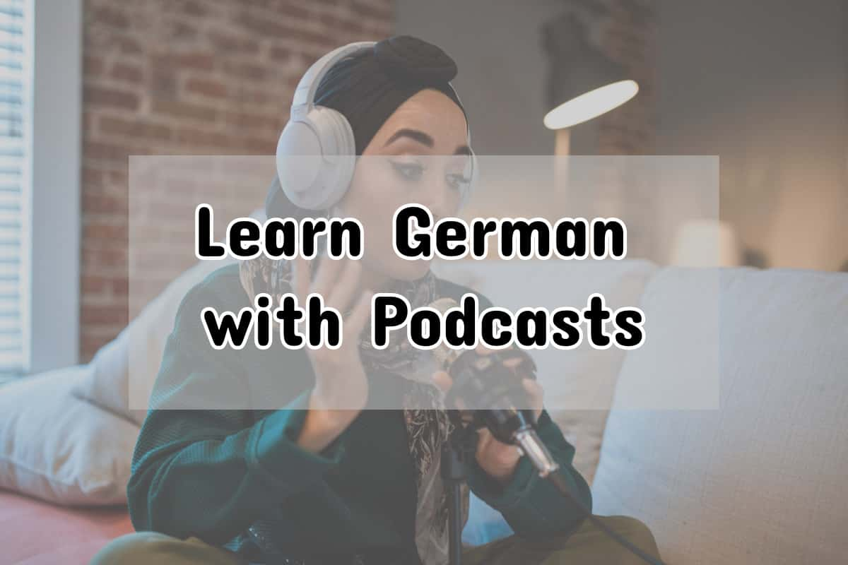 Learn German Podcasts: 15 Great Shows to Practice Listening