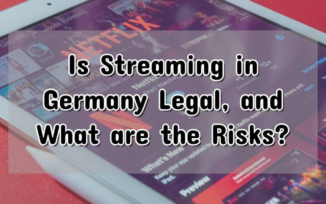 Is Streaming in Germany Legal, and What are the Risks?
